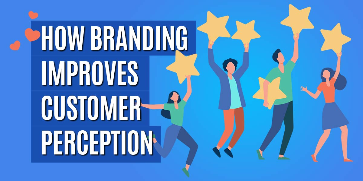 how-branding-improves-customer-perception-of-your-product