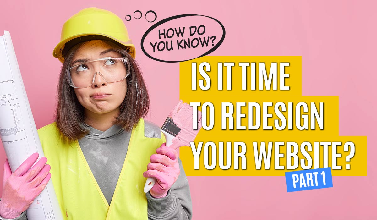 how-do-you-know-its-time-to-redesign-your-website-part-1