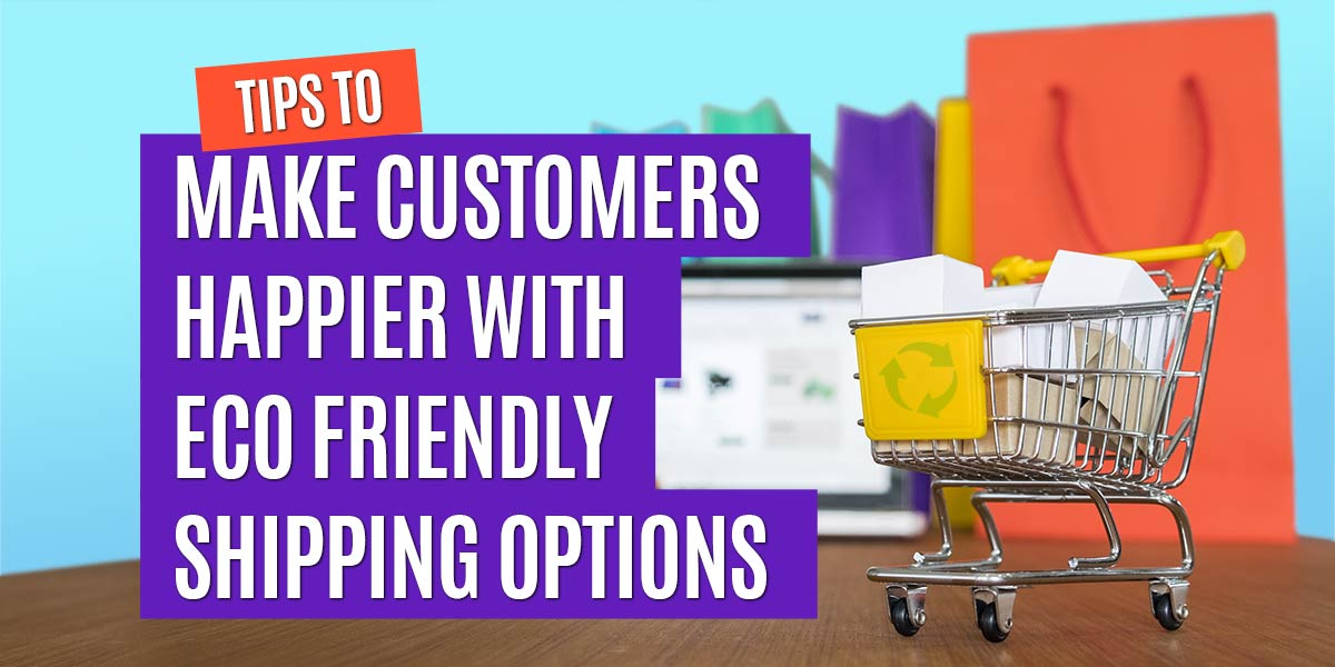 tips-to-make-customers-happier-with-eco-friendly-shipping-options