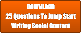 DOWNLOAD 25 Questions To Jump Start  Writing Social Content