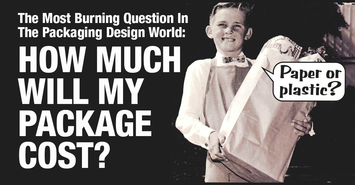 The Most Burning Question In The Packaging World Today! How Much Will My Packaging Design Cost?