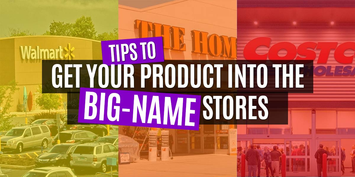 Feature image for article - Tips To Get Your Product In The Big Name Stores.